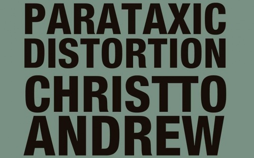 CHRISTTO & ANDREW - PARATAXIC DISTORTION
